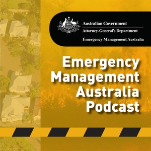 Emergency Management Australia Podcast by Attorney-General's Department