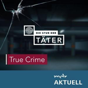 Die Spur der Täter - Der True Crime Podcast des MDR by Mitteldeutscher Rundfunk