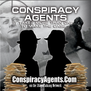 The Conspiracy Agents Podcast on The 2GuysTalking Podcast Network