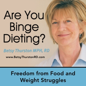 Binge Dieting   Learn how to change your relationship with Eating by Betsy Thurston MPH RD, Integrative Health Coach, Registered Dietitian, Eati
