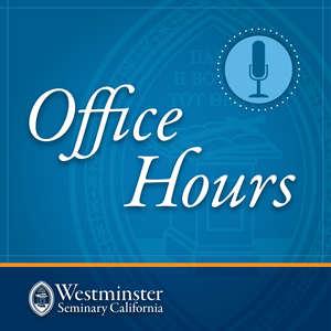 WSCAL - Office Hours by Westminster Seminary California