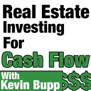 Real Estate Investing For Cash Flow Hosted by Kevin Bupp. by Kevin Bupp
