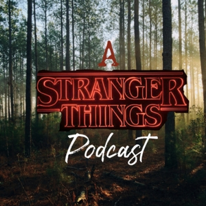 A Stranger Things Podcast by A Stranger Things Podcast