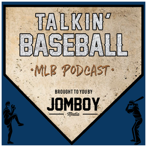 Talkin' Baseball (MLB Podcast) by Jomboy Media & Studio71