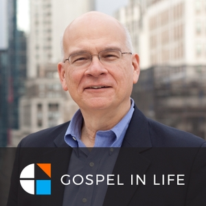 Timothy Keller Sermons Podcast by Gospel in Life by Tim Keller