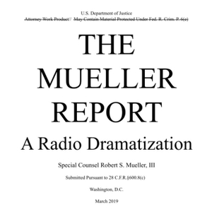 The Mueller Report: A Radio Dramatization by Ani and HK Rider