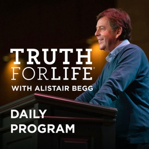 Truth For Life Daily Program by Alistair Begg