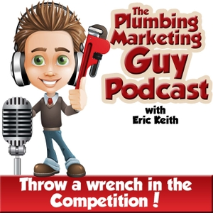 The Plumbing Marketing Guy Podcast by Eric Keith: The Plumbing Marketing Guy, Plumbing SEO Expert