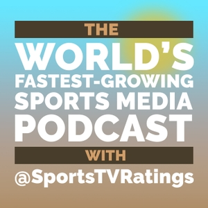 The World's Fastest-Growing Sports Media Podcast with @SportsTVRatings