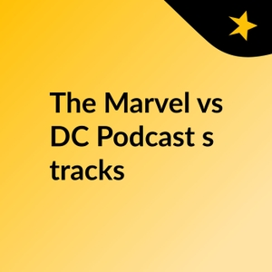 The Marvel vs DC Podcast's tracks by The Marvel vs DC Podcast