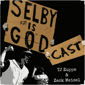 The Selby Is Godcast: A Cleveland Indians podcast by T.J. Zuppe & Zack Meisel