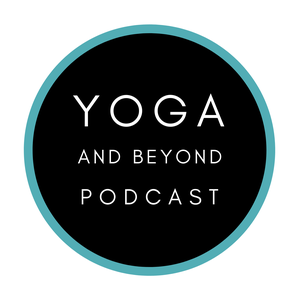 Yoga & Beyond | The Yoga and Movement Science Podcast by Ariana Rabinovitch