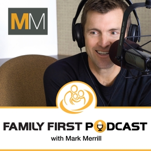 The Family First Podcast by Mark Merrill