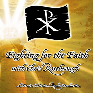 Fighting for the Faith by Chris Rosebrough @PirateChristian