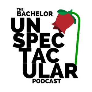The Bachelor Unspectacular Podcast: Reality TV | Recap | Comedy by Elena Crevello  & Jessie Schneiderman: Comedians, Gossips, Love Experts,  and Bachelor & Bachelorette Enthusiasts