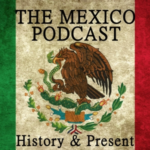 The Mexico Podcast: History & Present by Brandon Springer