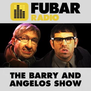 The Barry and Angelos Show by Fubar Radio