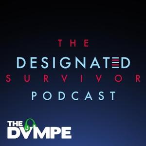 The DESIGNATED SURVIVOR Podcast by www.DVMPE.com