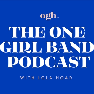 The One Girl Band Podcast by Lola Hoad