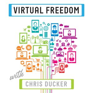 Virtual Freedom by Chris Ducker: Serial Entrepreneur, Author, Blogger, Podcaster & Virtual CEO