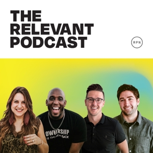 The RELEVANT Podcast by RELEVANT Magazine
