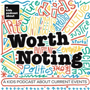 Worth Noting by A Kids Podcast About