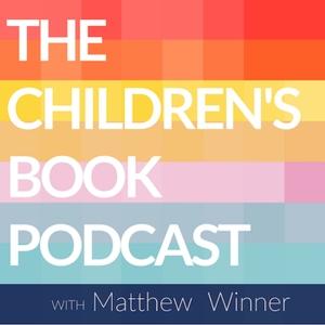 The Children's Book Podcast by Matthew C. Winner