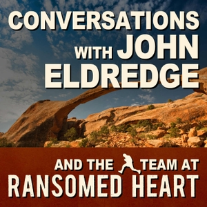 John Eldredge and Ransomed Heart (Audio) by Ransomed Heart Ministries