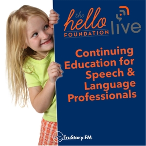 Hello Live: Continuing Education for Speech & Language Professionals by TruStory FM