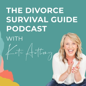 The Divorce Survival Guide Podcast by Kate Anthony, CPCC