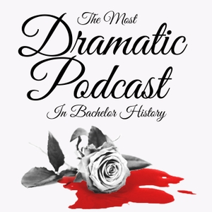 The Most Dramatic Podcast In Bachelor History by Melissa Stetten