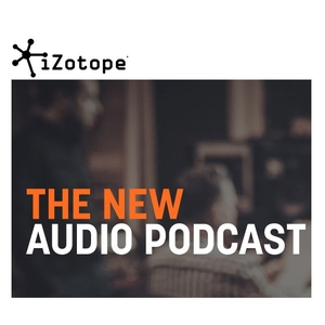 The New Audio Podcast by iZotope