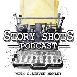 The Story Shots Podcast by C.Steven Manley: Writer, Podcaster, Sci-FI Enthusiast