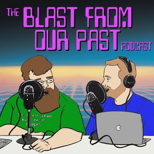 The Blast From Our Past Podcast by The Blast From Our Past Podcast