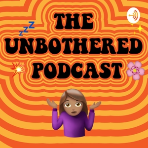 The Unbothered Podcast by The Unbothered Podcast