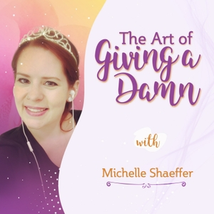 The Art of Giving a Damn by Michelle Shaeffer