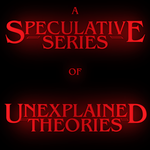 A Speculative Series of Unexplained Theories by A Speculative Series of Unexplained Theories
