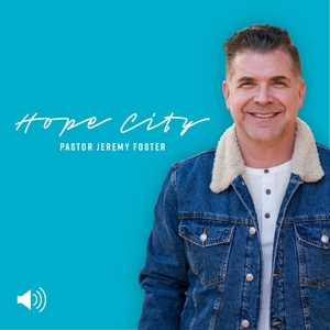 Hope City with Jeremy Foster - Audio by Hope City