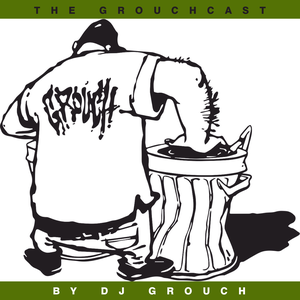 """THE """"GROUCHCAST"""" BY DJ GROUCH by DJ GROUCH"""