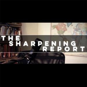 The Sharpening Report by The Sharpening Report