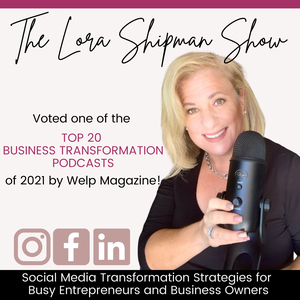 The Lora Shipman Show - Social Media Transformation Strategies for  Busy Entrepreneurs and Business Owners by Lora Shipman