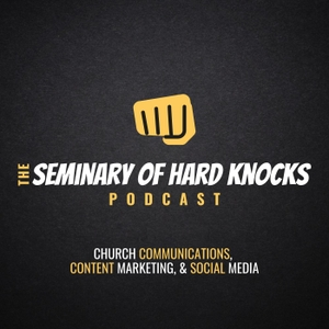 The Seminary of Hard Knocks Podcast | Church Communications, Marketing, and Social Media by Seth Muse | Church Communications Consultant