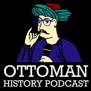 Ottoman History Podcast by Ottoman History Podcast