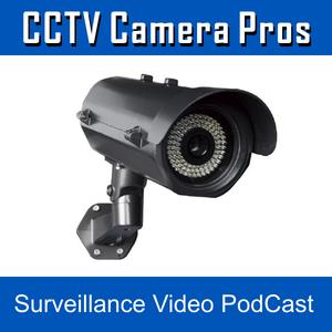 CCTV Camera Pros Surveillance Systems & Security Cameras Video PodCast by CCTV Camera Pros
