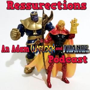 Resurrections- An Adam Warlock and Thanos Podcast by Al Sedano