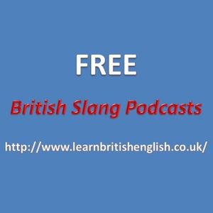 Learn British English » » British Slang Podcasts by Chris Workman