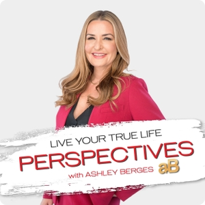 Live Your True Life Perspectives with Ashley Berges by Ashley Berges