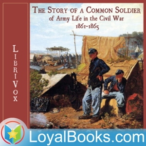 The Story of a Common Soldier of Army Life in the Civil War, 1861-1865 by Leander Stillwell by Loyal Books