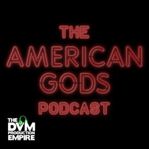 The AMERICAN GODS Podcast by www.DVMPE.com
