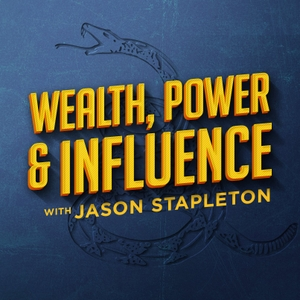 Wealth, Power & Influence with Jason Stapleton by Cumulus Podcast Network